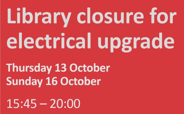 Library closure for electrical upgrade. Thursday 13 October and Sunday 16 October 2016, 15:45-20:00
