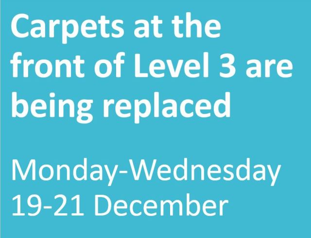 Carpets at the front of Level 3 are being replaced
