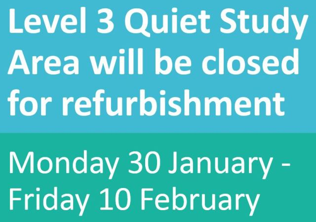 Level 3 Quiet Study Area will be closed for refurbishment
